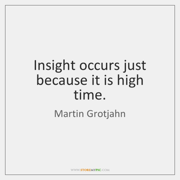 Insight occurs just because it is high time.