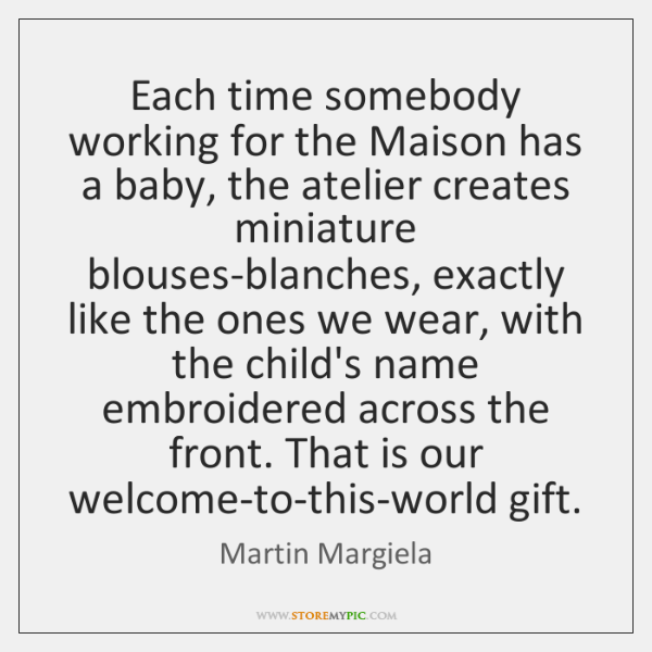 Each time somebody working for the Maison has a baby, the atelier ...