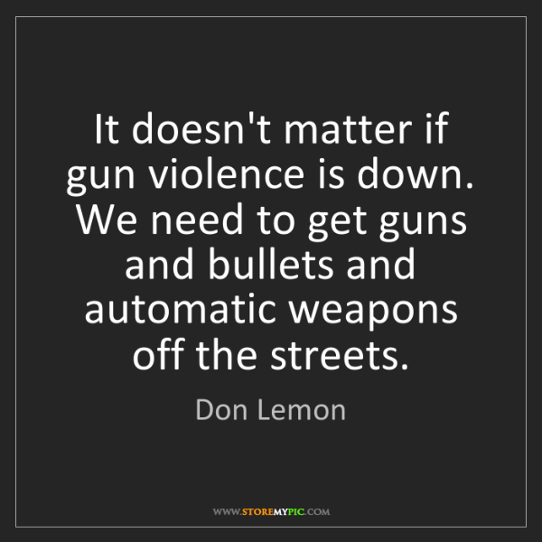 Don Lemon: It doesn't matter if gun violence is down. We need to...