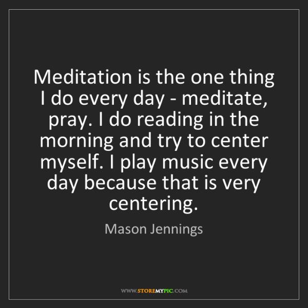 Mason Jennings: Meditation is the one thing I do every day - meditate,...
