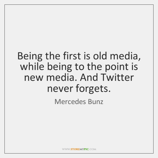 Being the first is old media, while being to the point is ...