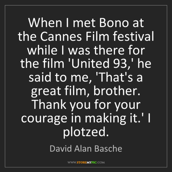 David Alan Basche: When I met Bono at the Cannes Film festival while I was...