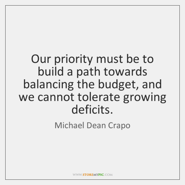 Our priority must be to build a path towards balancing the budget, ...