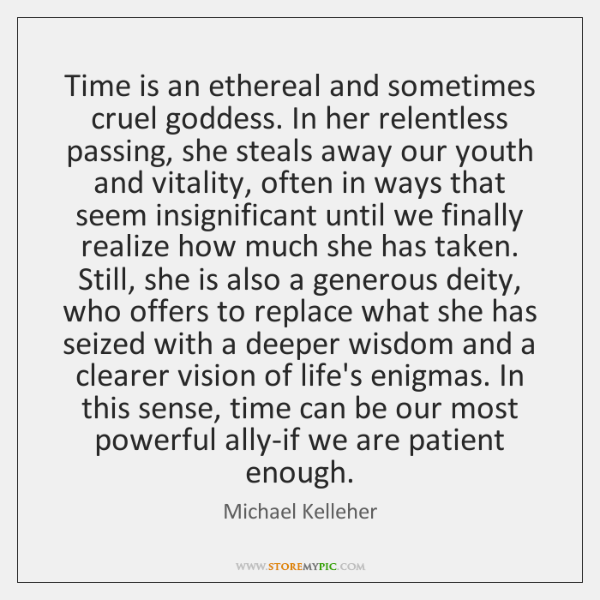 Time is an ethereal and sometimes cruel goddess. In her relentless passing, ...