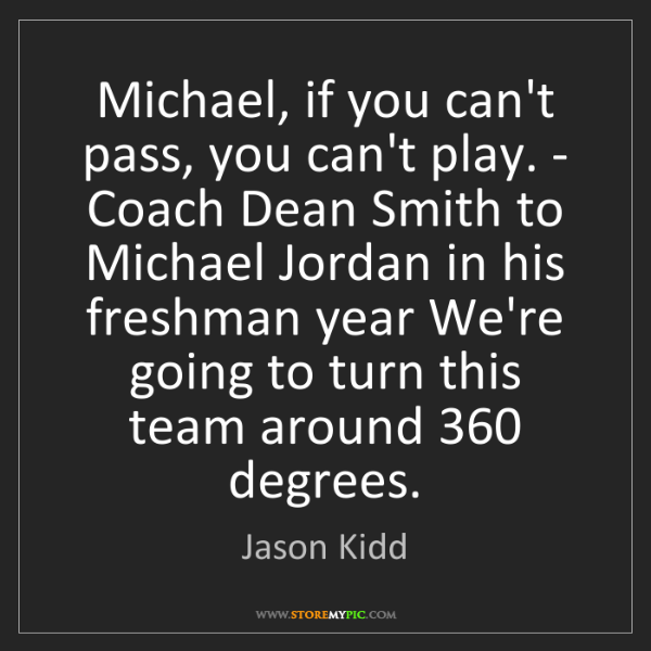 Jason Kidd: Michael, if you can't pass, you can't play. - Coach Dean...