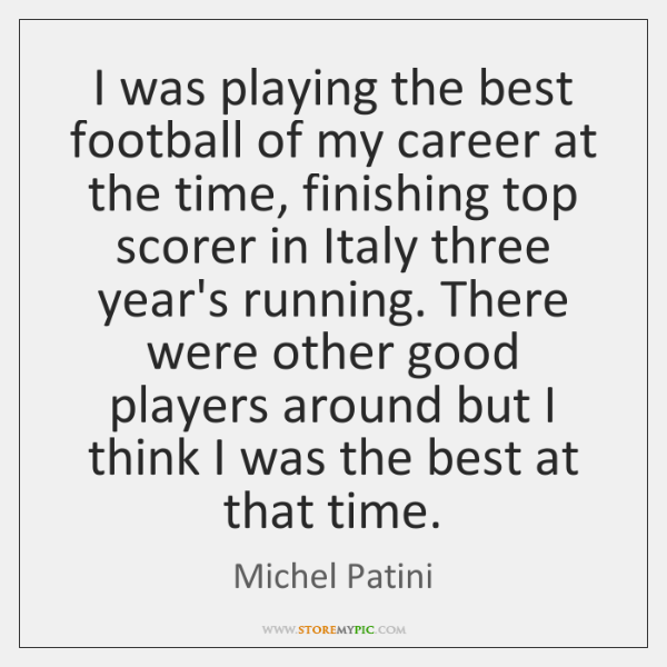 I was playing the best football of my career at the time, ...