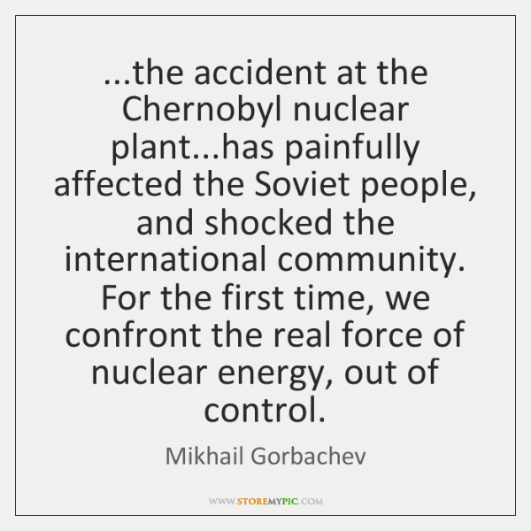 ...the accident at the Chernobyl nuclear plant...has painfully affected the Soviet ...