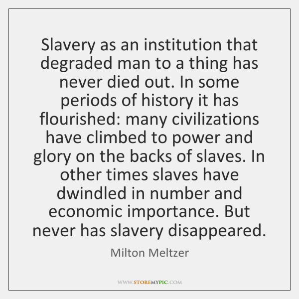 Slavery as an institution that degraded man to a thing has never ...