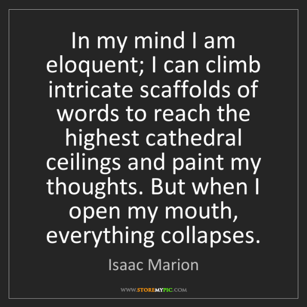 Isaac Marion: In my mind I am eloquent; I can climb intricate scaffolds...