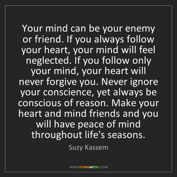 Suzy Kassem: Your mind can be your enemy or friend. If you always...