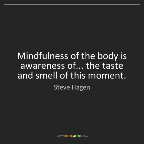 Steve Hagen: Mindfulness of the body is awareness of... the taste...