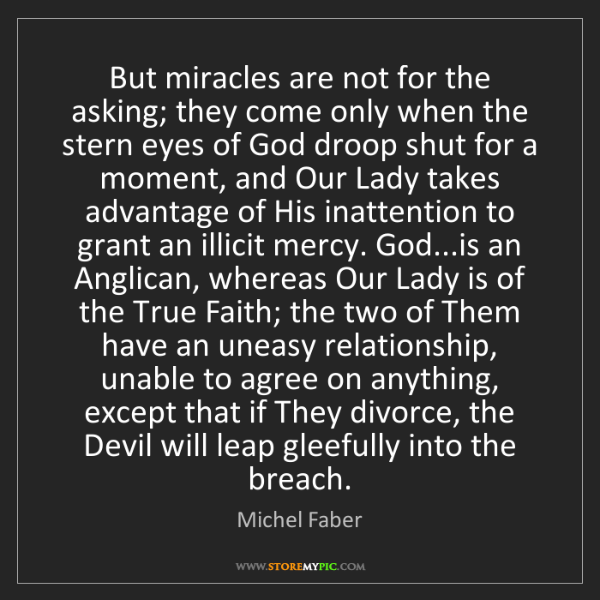 Michel Faber: But miracles are not for the asking; they come only when...