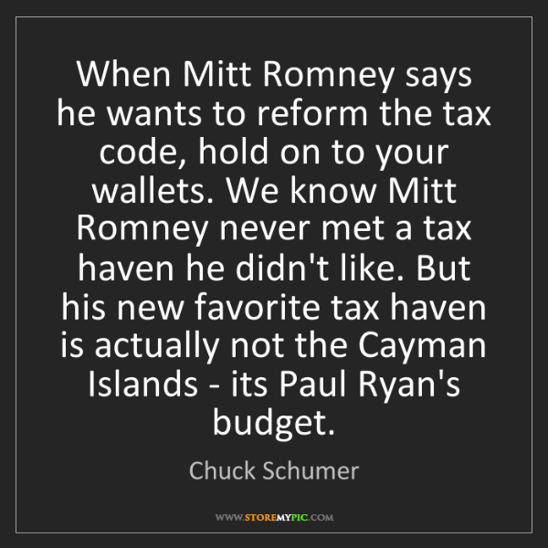 Chuck Schumer: When Mitt Romney says he wants to reform the tax code,...