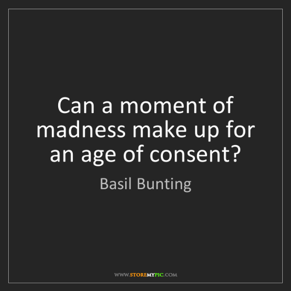 Basil Bunting: Can a moment of madness make up for an age of consent?