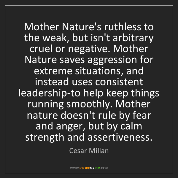 Cesar Millan: Mother Nature's ruthless to the weak, but isn't arbitrary...