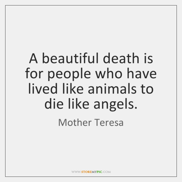 A beautiful death is for people who have lived like animals to ...