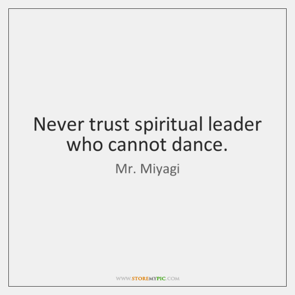 Never trust spiritual leader who cannot dance.