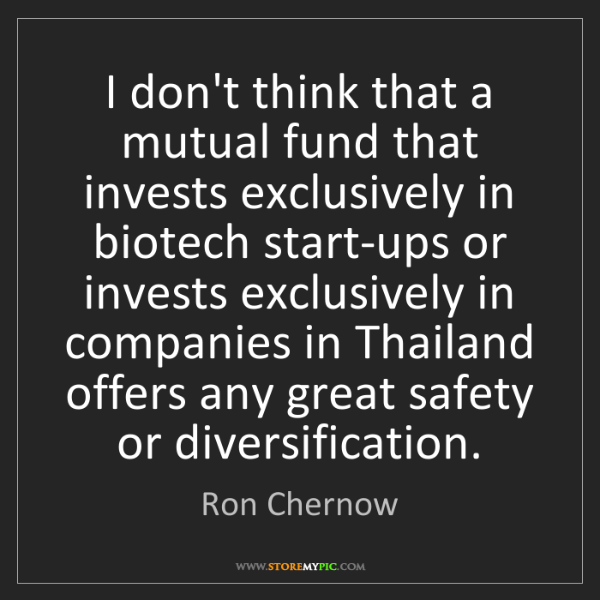 Ron Chernow: I don't think that a mutual fund that invests exclusively...