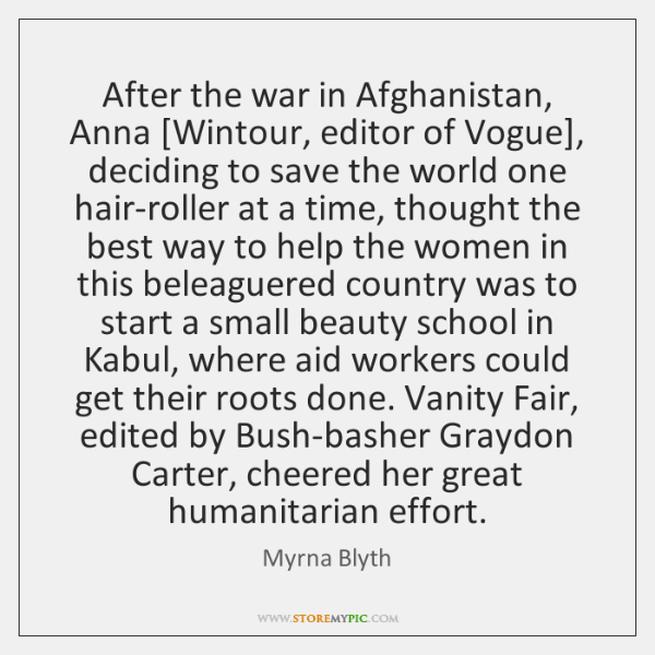 After the war in Afghanistan, Anna [Wintour, editor of Vogue], deciding to ...