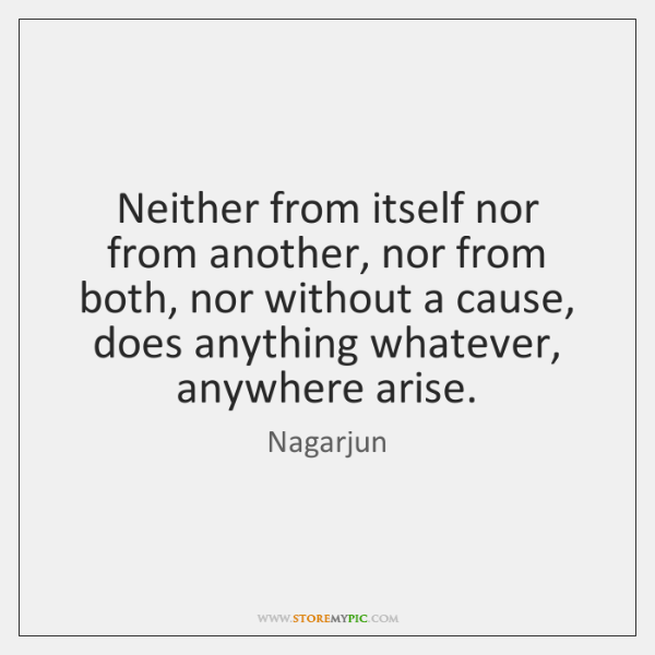 Neither from itself nor from another, nor from both, nor without a ...