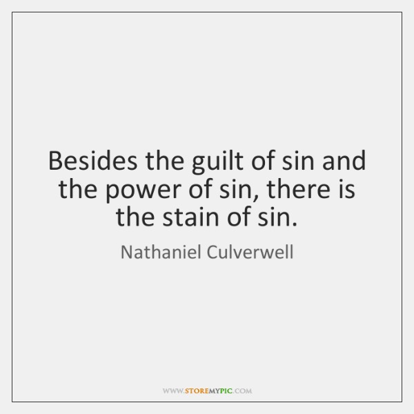 Besides the guilt of sin and the power of sin, there is ...