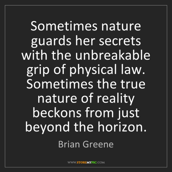 Brian Greene: Sometimes nature guards her secrets with the unbreakable...