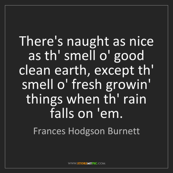 Smell Good Quotes: Frances Hodgson Burnett: There's Naught As Nice As Th