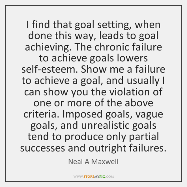 I find that goal setting, when done this way, leads to goal ...