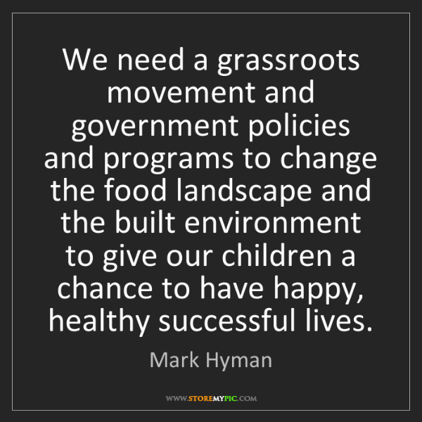 Mark Hyman: We need a grassroots movement and government policies...
