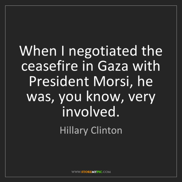 Hillary Clinton: When I negotiated the ceasefire in Gaza with President...