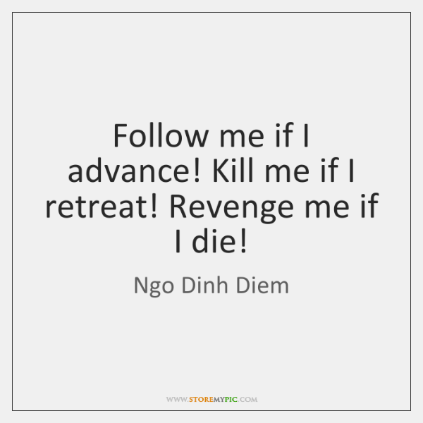 Follow me if I advance! Kill me if I retreat! Revenge me ...