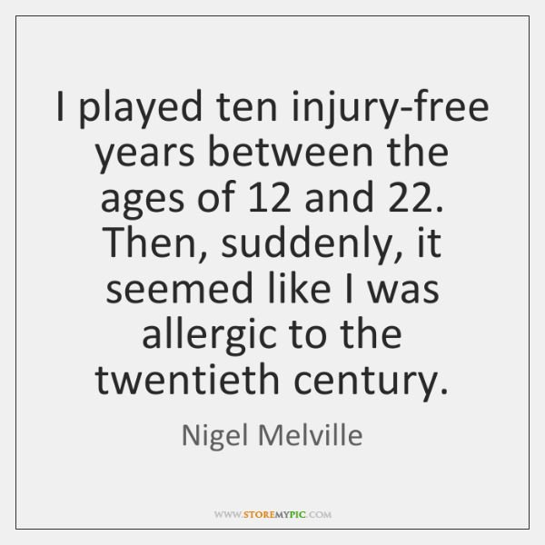 I played ten injury-free years between the ages of 12 and 22. Then, suddenly, ...