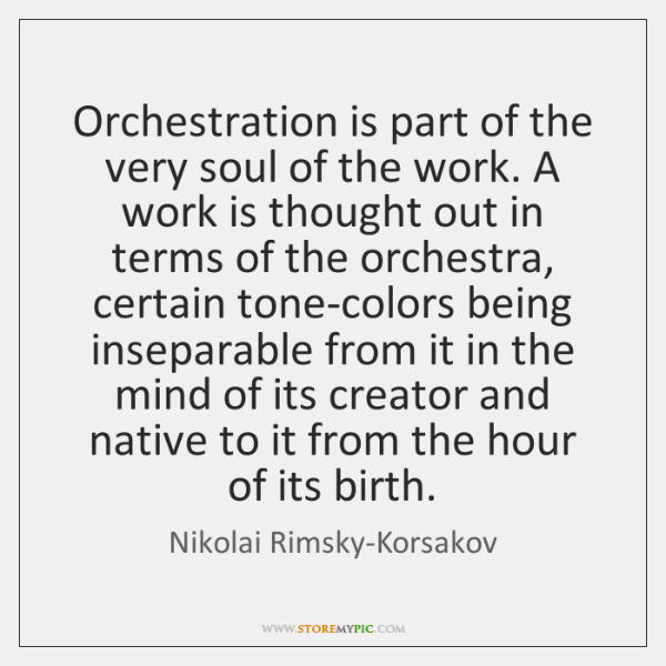 Orchestration is part of the very soul of the work. A work ...