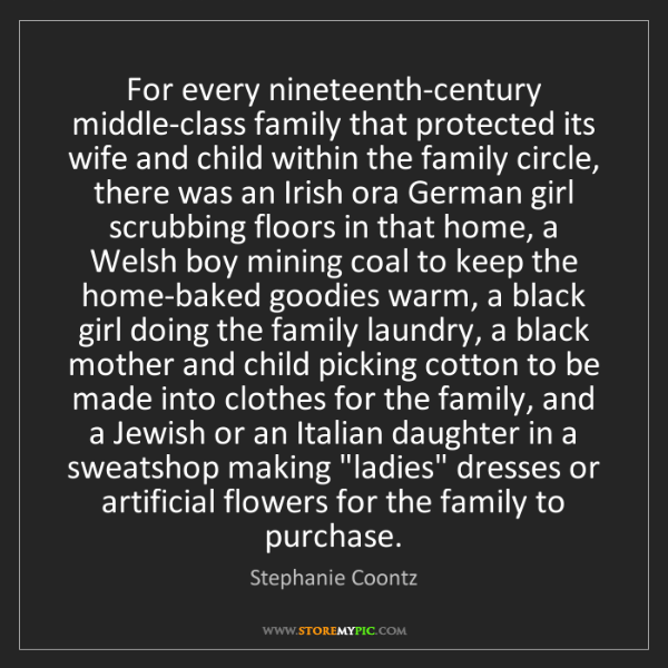 Stephanie Coontz: For every nineteenth-century middle-class family that...