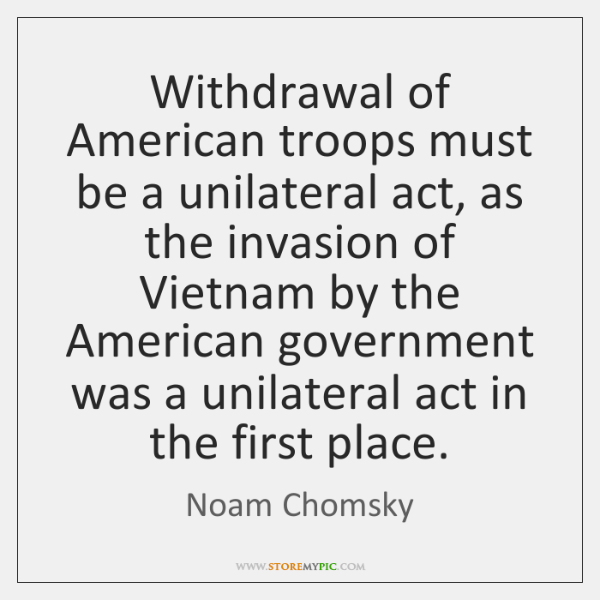 Withdrawal of American troops must be a unilateral act, as the invasion ...