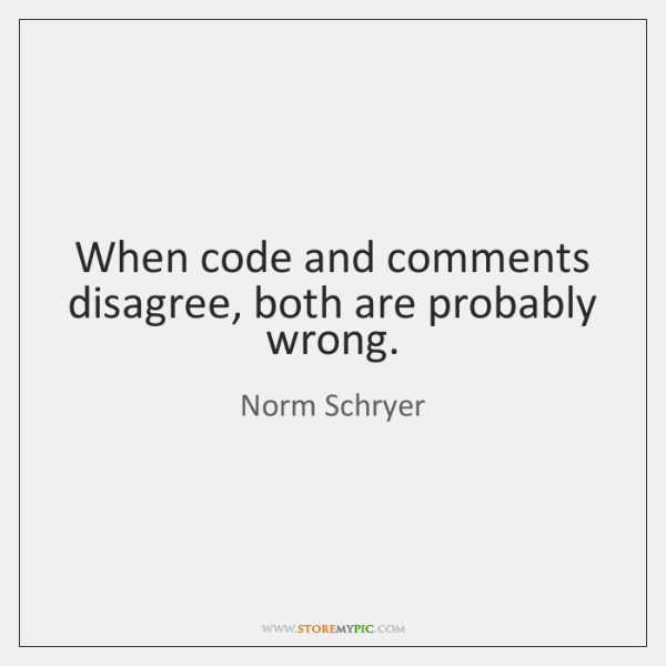 When code and comments disagree, both are probably wrong.