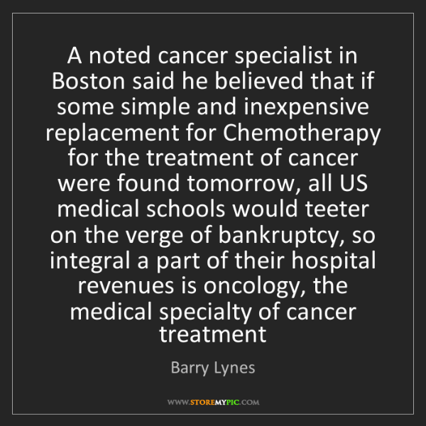 Barry Lynes: A noted cancer specialist in Boston said he believed...