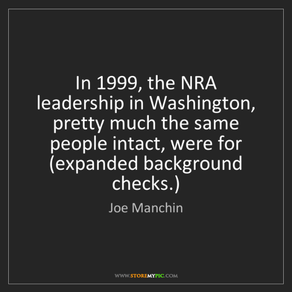 Joe Manchin: In 1999, the NRA leadership in Washington, pretty much...