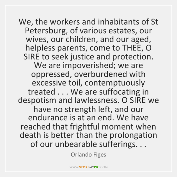 We, the workers and inhabitants of St Petersburg, of various estates, our ...