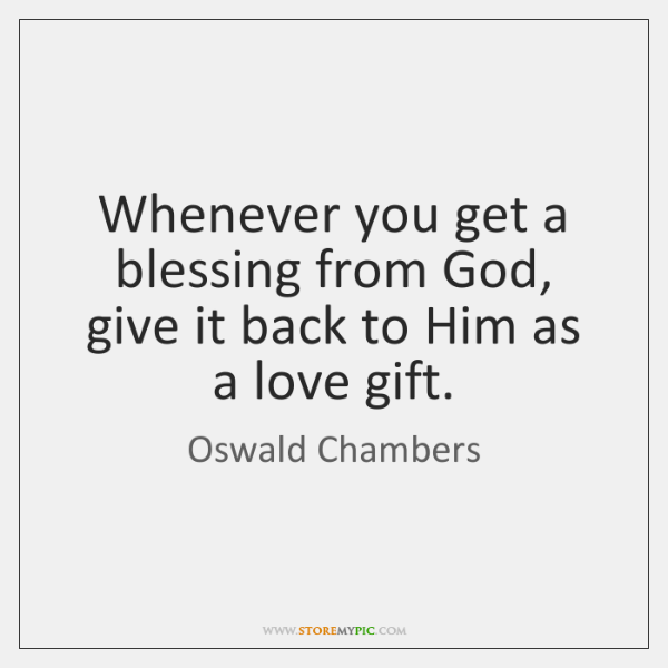 Whenever You Get A Blessing From God Give It Back To Him
