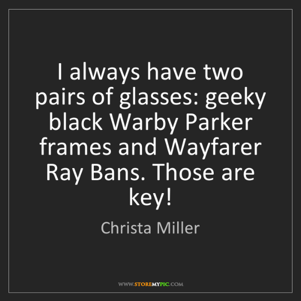 Christa Miller: I always have two pairs of glasses: geeky black Warby...
