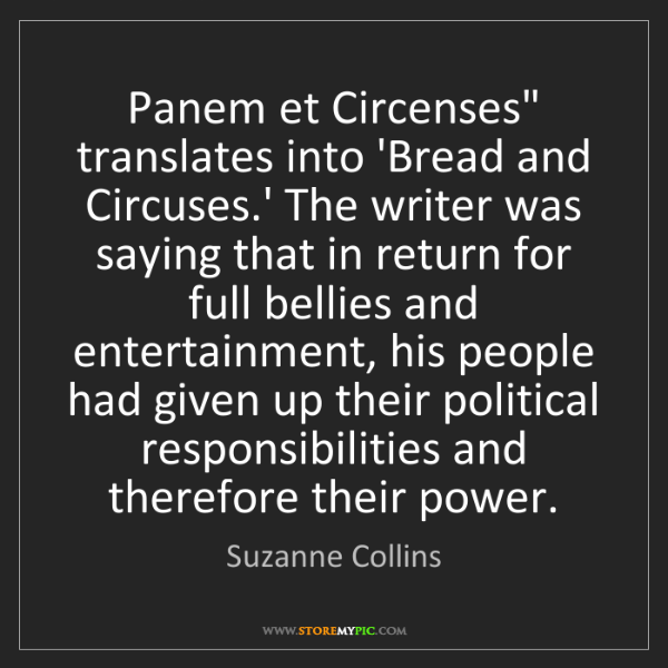 """Suzanne Collins: Panem et Circenses"""" translates into 'Bread and Circuses.'..."""