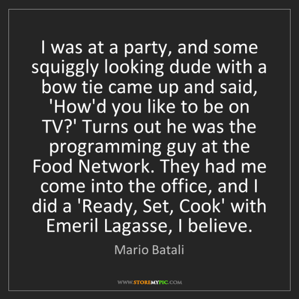 Mario Batali: I was at a party, and some squiggly looking dude with...