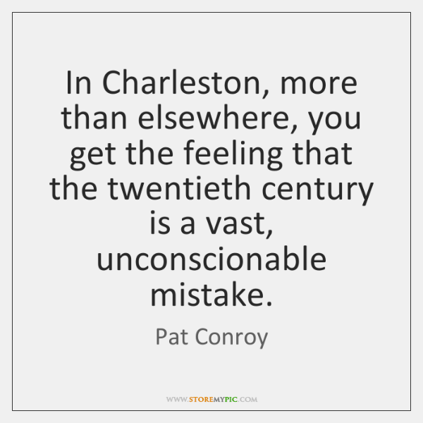 In Charleston, more than elsewhere, you get the feeling that the twentieth ...
