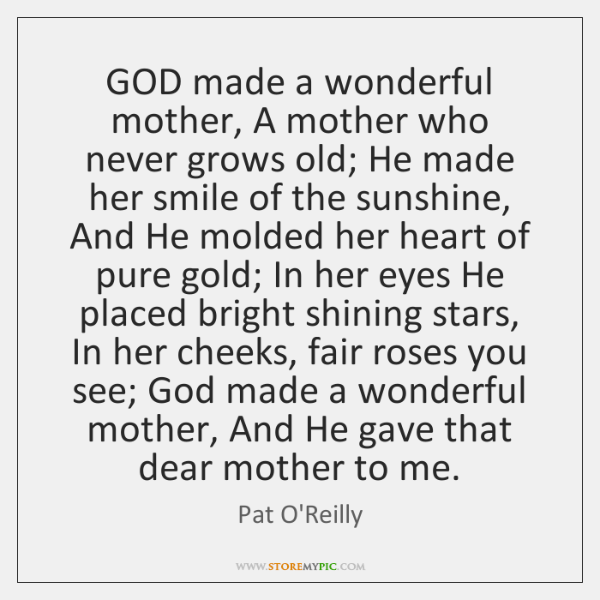 GOD made a wonderful mother, A mother who never grows old; He ...