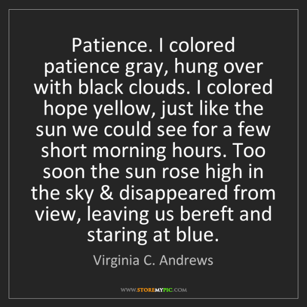 Virginia C. Andrews: Patience. I colored patience gray, hung over with black...