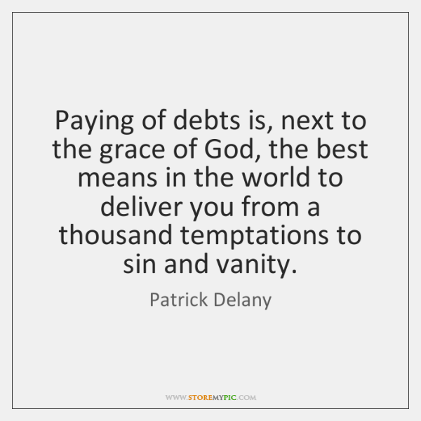 Paying of debts is, next to the grace of God, the best ...