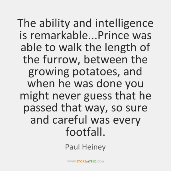 The ability and intelligence is remarkable...Prince was able to walk the ...