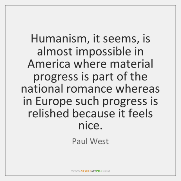 Humanism, it seems, is almost impossible in America where material progress is ...