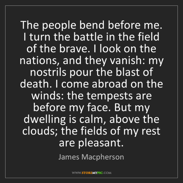 James Macpherson: The people bend before me. I turn the battle in the field...
